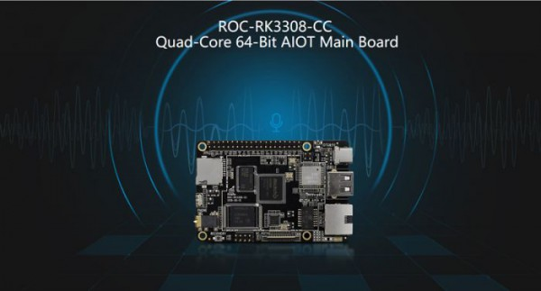 ROC-RK3308-CC Quad-Core 64-Bit AIOT Main Board